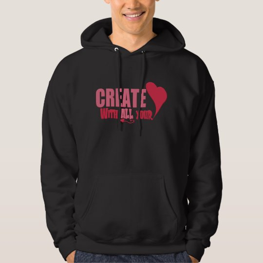 CREATE with all your HEART Hoodie