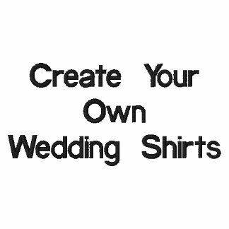 Create Your Own Embroidered Wedding Shirts