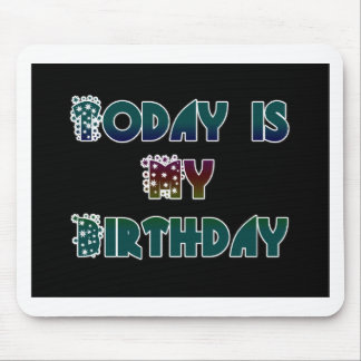 Create Your Own Gift Today is my Birthday.png Mouse Pad