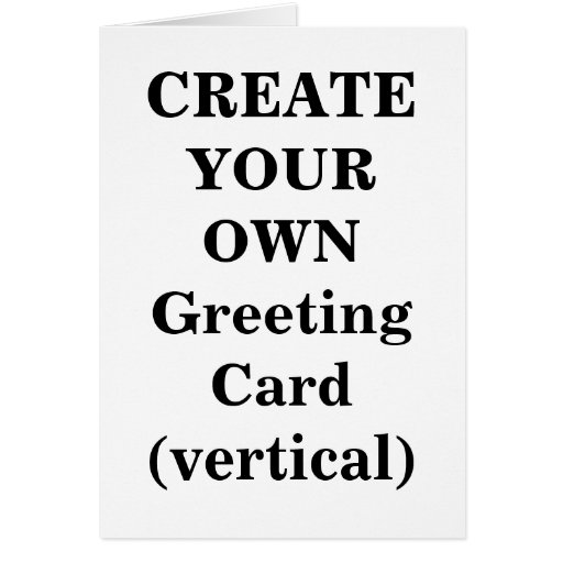 Create your own greeting card vertical zazzle for Create your own