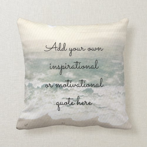 Create your own InspirationalMotivational quote Throw Pillow