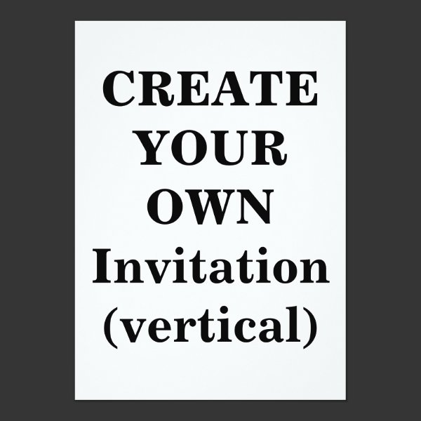 Create Your Own Invitation (vertical)