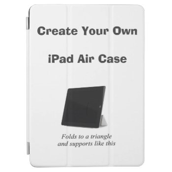 Create Your Own Ipad Air Case W/ Folding Stand by DigitalDreambuilder at Zazzle