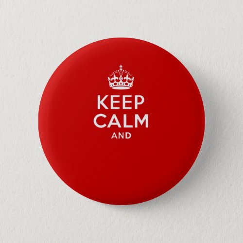 Create your own Keep Calm and carry on crown red Pinback Button