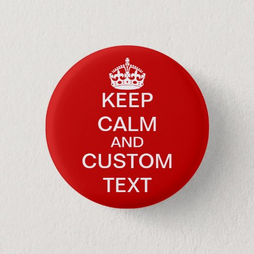 Create Your Own Keep Calm and Carry On Custom Pinback Button