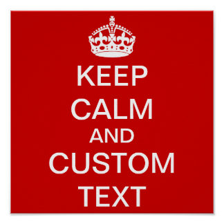 Create Your Own Keep Calm and Carry On Custom Poster