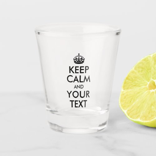 Create Your Own Keep Calm and Your Text Shot Glass