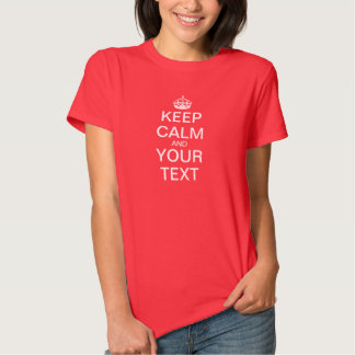 "Create Your Own ""Keep Calm & Carry On"" T Shirts"