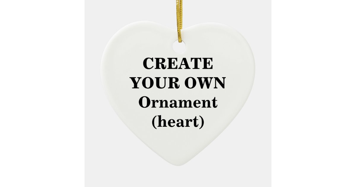 Create your own ornament heart zazzle for Draw your own design