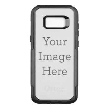 Create Your Own Otterbox Commuter Samsung Galaxy S8  Case by zazzle_templates at Zazzle