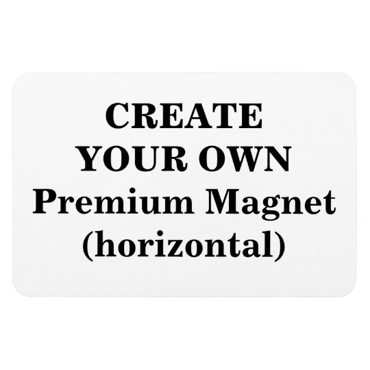 Create Your Own Premium Magnet (horizontal)