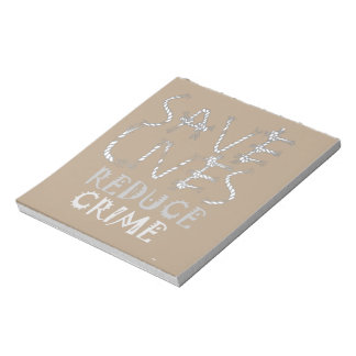 Create your own Save Lives Reduce Crime Notepad