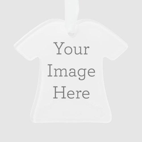 Create Your Own Shirt Acrylic Ornament