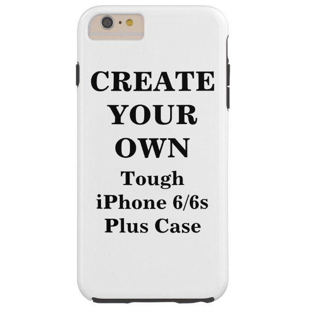 create iphone case create your own tough iphone 6 6s plus zazzle 1851