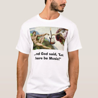 """creation, ...and God said, """"Let there be Music!"""" T-Shirt"""