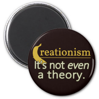 Creationism. It's not even a theory. Fridge Magnets