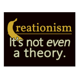 Creationism. It's not even a theory. Postcard