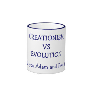 CREATIONISM VS EVOLUTION, Would you Adam and Coffee Mug