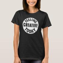 Creative - Feeling Creative Today circle emblem T-Shirt