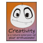 Creativity is Enthusiasm in Action! Posters