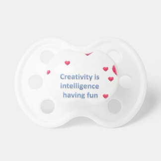 Creativity is  intelligence  having fun pacifier