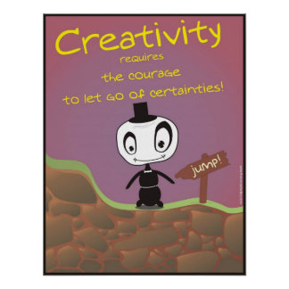 Creativity Requires Courage! Poster