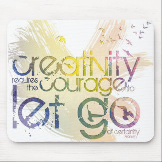 Creativity requires the courage to let go... mouse pad
