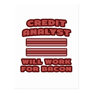 Credit Analyst .. Will Work For Bacon Postcard