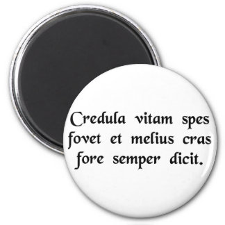 Credulous hope supports our life, and always...... 2 inch round magnet