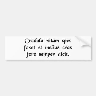 Credulous hope supports our life, and always...... car bumper sticker
