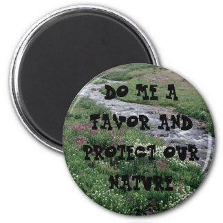 Creek, DO ME A FAVOR AND PROTECT OUR NATURE 2 Inch Round Magnet