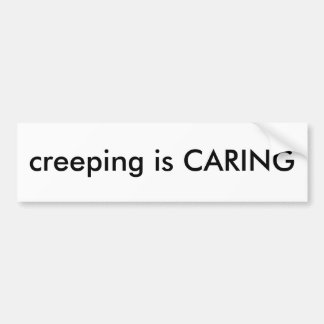 creeping is CARING Bumper Sticker