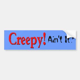 Creepy Bumper Sticker