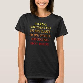 Cremated Smoking Hot Body T-Shirt
