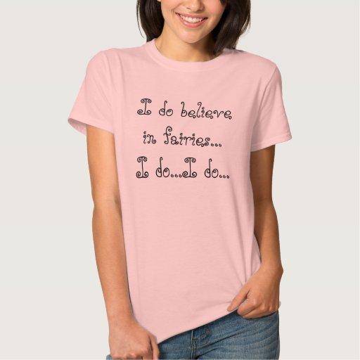 Creo en hadas… que lo hago… yo lo hago… t shirts