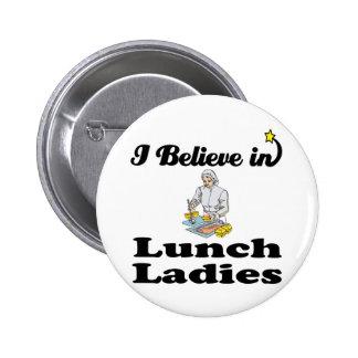 creo en señoras del almuerzo pin redondo de 2 pulgadas