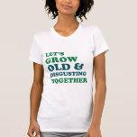 Crezcamos viejos junto camiseta