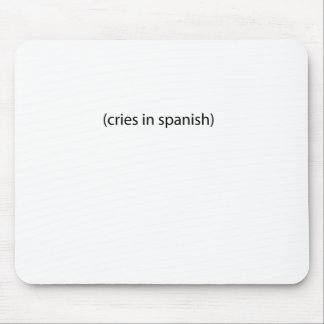 cries in spanish mouse pad