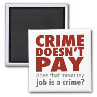 Crime Doesn't Pay 2 Inch Square Magnet