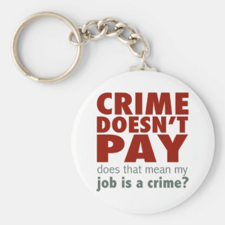 Crime Doesn't Pay Basic Round Button Keychain