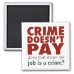 Crime Doesn't Pay Fridge Magnet