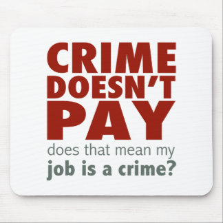 Crime Doesn't Pay Mouse Pad
