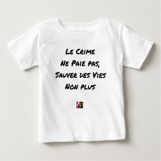 Crime doesn't pay To save Lives Either Baby T-Shirt