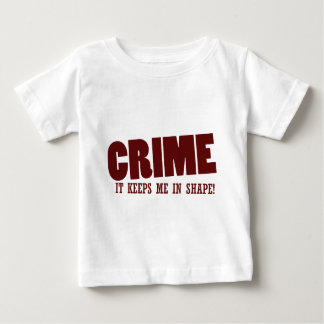 Crime keeps me in shape baby T-Shirt