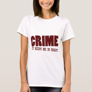Crime keeps me in shape T-Shirt