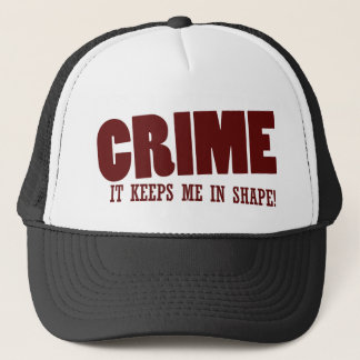 Crime keeps me in shape trucker hat