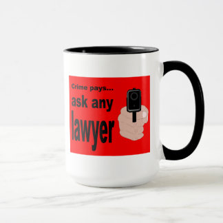 Crime pays, but only the lawyers. mug