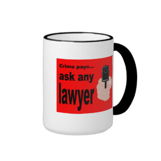 Crime pays, but only the lawyers. ringer coffee mug