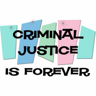 Criminal Justice Is Forever Photo Cut Out