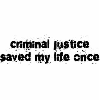 Criminal Justice Saved My Life Once Photo Cutout